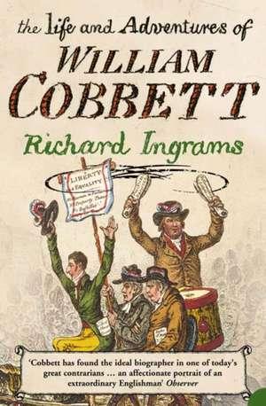 The Life and Adventures of William Cobbett de Richard Ingrams