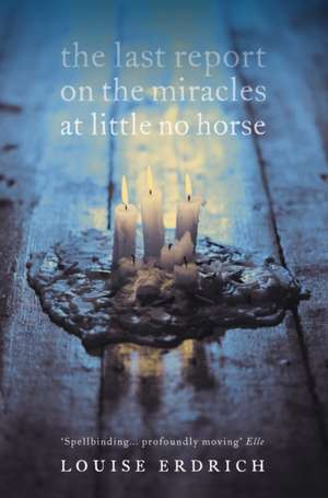 The Last Report on the Miracles at Little No Horse de Louise Erdrich
