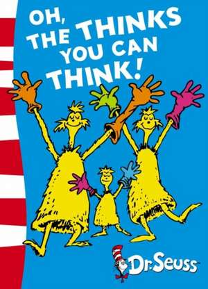 Dr. Seuss: Oh, The Thinks You Can Think!