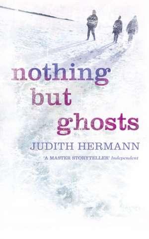 Nothing But Ghosts de Judith Hermann