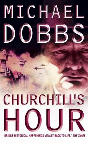 Churchill's Hour de Michael Dobbs