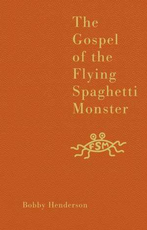 The Gospel of the Flying Spaghetti Monster de Bobby Henderson