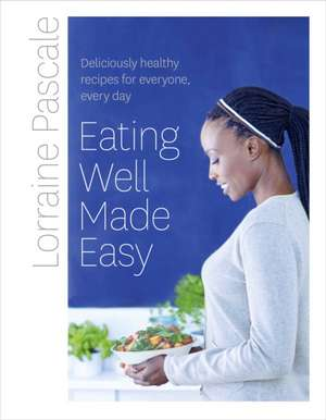 Pascale, L: Eating Well Made Easy de Lorraine Pascale