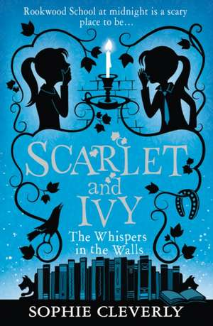 Scarlet and Ivy 02. The Whispers in the Walls de Sophie Cleverly