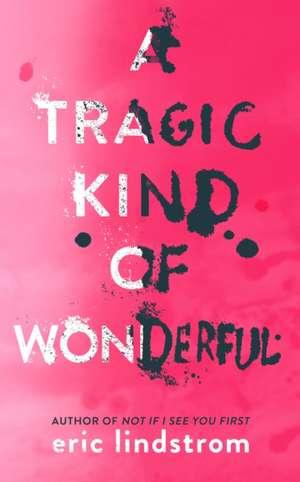 A Tragic Kind of Wonderful de Eric Lindstrom