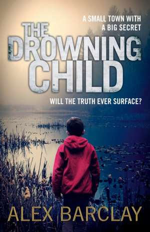 The Drowning Child de Alex Barclay