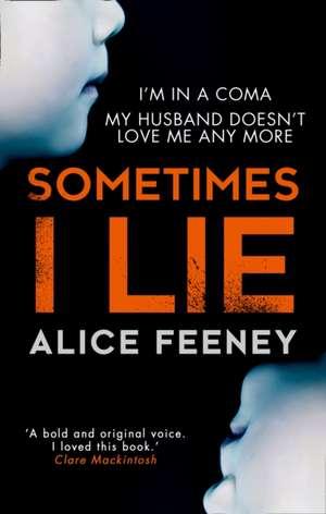 Sometimes I Lie de Alice Feeney