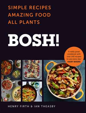 Bosh!: Simple Recipes. Amazing Food. All Plants. the Fastest-Selling Vegan Cookbook Ever de Henry Firth