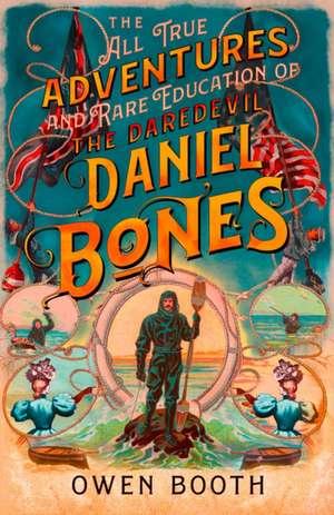 All True Adventures (and Rare Education) of the Daredevil Daniel Bones de Owen Booth