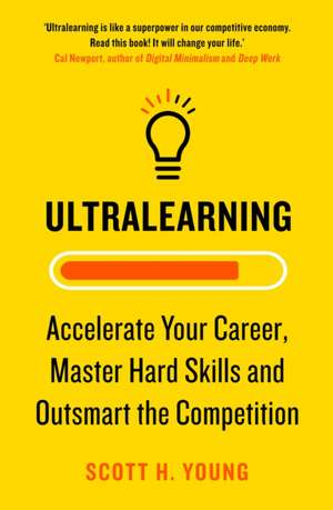 Ultralearning: Accelerate Your Career, Master Hard Skills and Outsmart the Competition de Scott H. Young