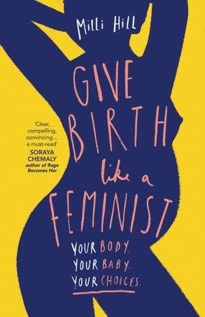 Give Birth Like a Feminist de MILLI Hill