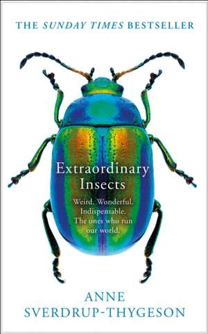 Sverdrup-Thygeson, A: Extraordinary Insects de Anne Sverdrup-Thygeson