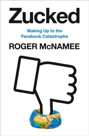 Zucked: Waking Up to the Facebook Catastrophe de Roger McNamee