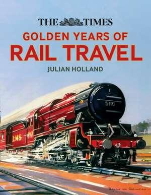 The Times Golden Years of Rail Travel de Julian Holland