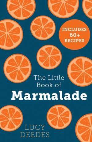 Deedes, L: The Little Book of Marmalade de Lucy Deedes