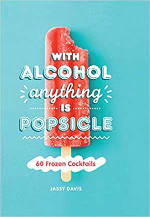 With Alcohol Anything is Popsicle de Jassy Davis