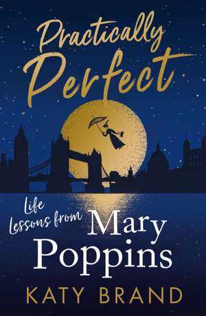 Practically Perfect: Life Lessons from Mary Poppins de Katy Brand