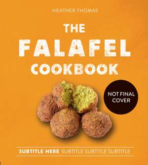 The Falafel Cookbook de Heather Thomas