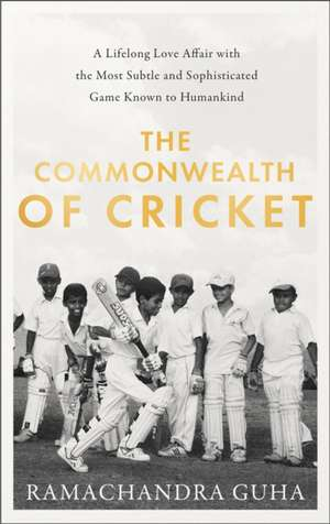 Guha, R: The Commonwealth of Cricket de Ramachandra Guha