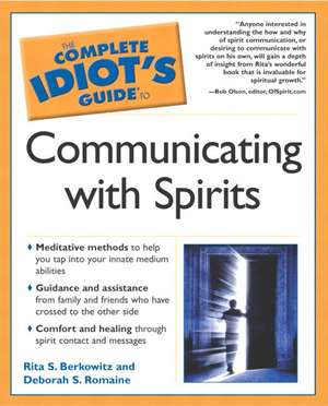 The Complete Idiot's Guide to Communicating with Spirits de Rita Berkowitz