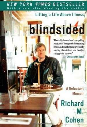Blindsided: Lifting a Life Above Illness: A Reluctant Memoir de Richard M. Cohen