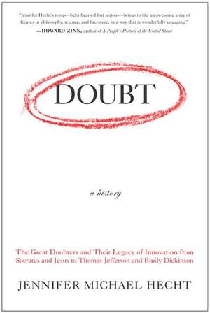 Doubt: A History: The Great Doubters and Their Legacy of Innovation from Socrates and Jesus to Thomas Jefferson and Emily Dickinson de Jennifer Hecht
