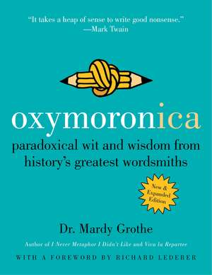 Oxymoronica: Paradoxical Wit and Wisdom from History's Greatest Wordsmiths de Dr. Mardy Grothe