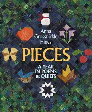 Pieces: A Year in Poems & Quilts de Anna Grossnickle Hines