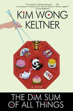 The Dim Sum of All Things de Kim Wong Keltner