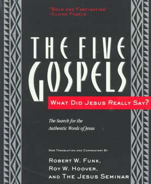 The Five Gospels: What Did Jesus Really Say? The Search for the Authentic Words of Jesus de Robert W. Funk