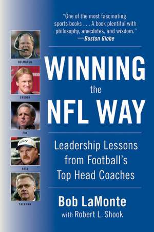 Winning the NFL Way: Leadership Lessons From Football's Top Head Coaches de Bob LaMonte