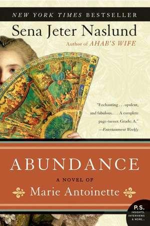 Abundance, A Novel of Marie Antoinette de Sena Jeter Naslund