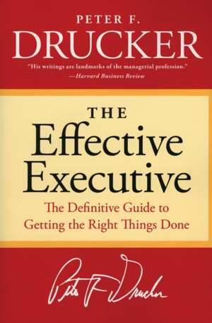 The Effective Executive: The Definitive Guide to Getting the Right Things Done de Peter F. Drucker
