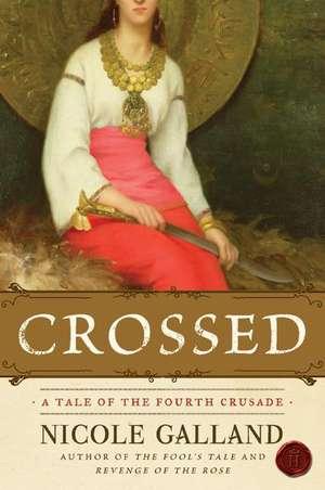 Crossed: A Tale of the Fourth Crusade de Nicole Galland