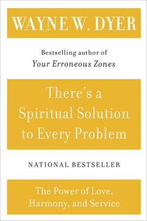 There's a Spiritual Solution to Every Problem de Wayne W Dyer
