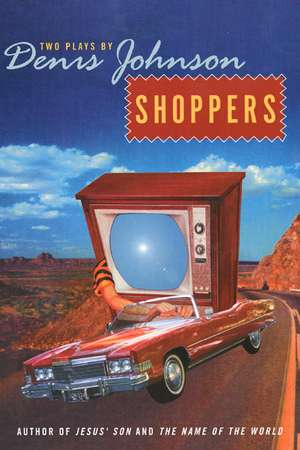 Shoppers: Two Plays by Denis Johnson de Denis Johnson