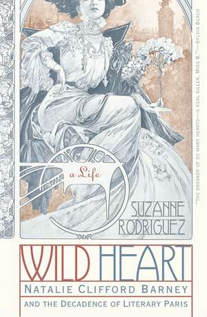 Wild Heart: A Life: Natalie Clifford Barney and the Decadence of Literary Paris de Suzanne Rodriguez
