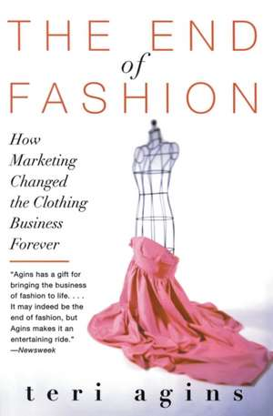 The End of Fashion: How marketing changed the clothing business forever de Teri Agins