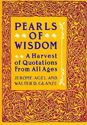 Pearls of Wisdom: A Harvest of Quotations from All Ages de Jerome Agel