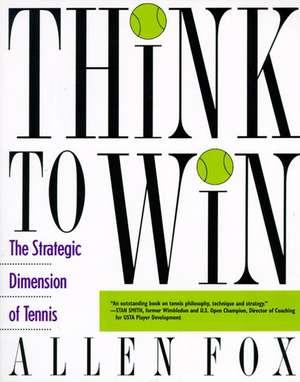 Think to Win: Strategic Dimension of Tennis, The de Allen Fox