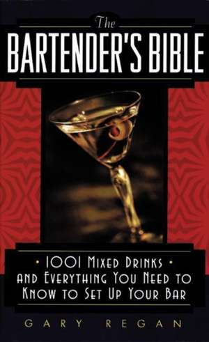The Bartender's Bible: 1001 Mixed Drinks and Everything You Need to Know to Set Up Your Bar de Gary Regan