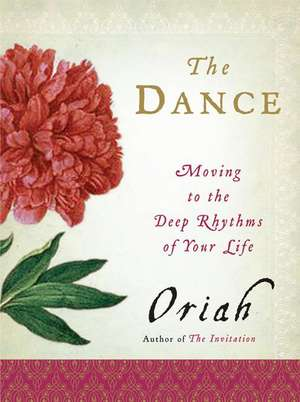 The Dance: Moving to the Deep Rhythms of Your Life de Oriah