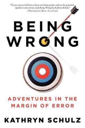 Being Wrong: Adventures in the Margin of Error de Kathryn Schultz