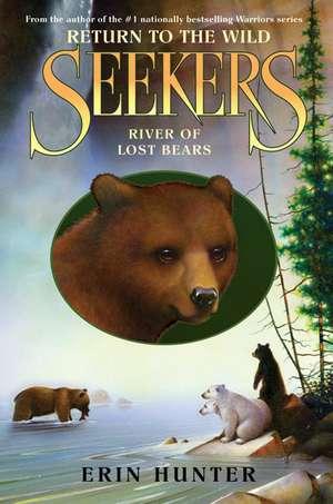 Seekers: Return to the Wild #3: River of Lost Bears de Erin Hunter