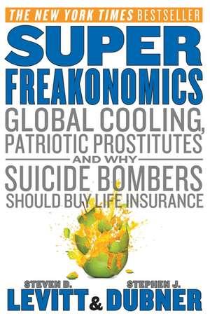 SuperFreakonomics: Global Cooling, Patriotic Prostitutes, and Why Suicide Bombers Should Buy Life Insurance de Steven D. Levitt