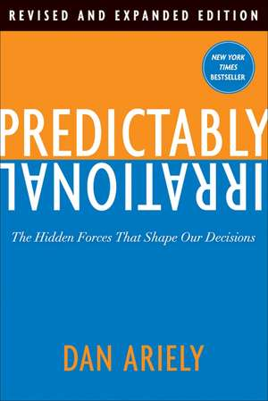 Predictably Irrational, Revised and Expanded Edition: The Hidden Forces That Shape Our Decisions. Bestseller de Dr. Dan Ariely
