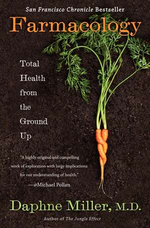 Farmacology: Total Health from the Ground Up de Daphne Miller, M.D.