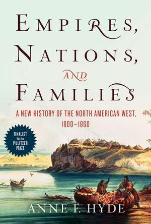 Empires, Nations, and Families: A New History of the North American West, 1800-1860 de Anne F. Hyde