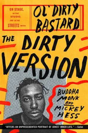 The Dirty Version: On Stage, in the Studio, and in the Streets with Ol' Dirty Bastard de Buddha Monk