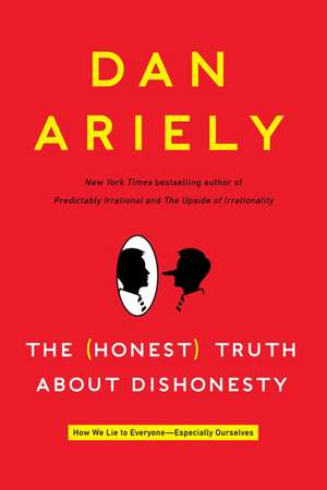 The Honest Truth About Dishonesty: How We Lie to Everyone--Especially Ourselves de Dr. Dan Ariely